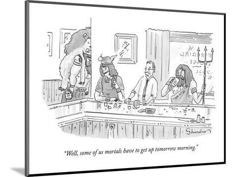 """Well, some of us mortals have to get up tomorrow morning."" - New Yorker Cartoon-Danny Shanahan-Mounted Premium Giclee Print"