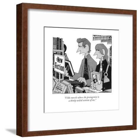 """""""I like novels where the protagonist is a thinly veiled version of me."""" - New Yorker Cartoon-William Haefeli-Framed Art Print"""