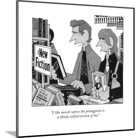 """""""I like novels where the protagonist is a thinly veiled version of me."""" - New Yorker Cartoon-William Haefeli-Mounted Premium Giclee Print"""