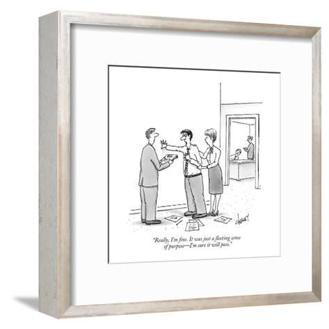 """""""Really, I'm fine. It was just a fleeting sense of  purpose?I'm sure it wi?-Tom Cheney-Framed Art Print"""