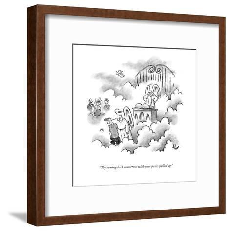 """""""Try coming back tomorrow with your pants pulled up."""" - New Yorker Cartoon-Frank Cotham-Framed Art Print"""