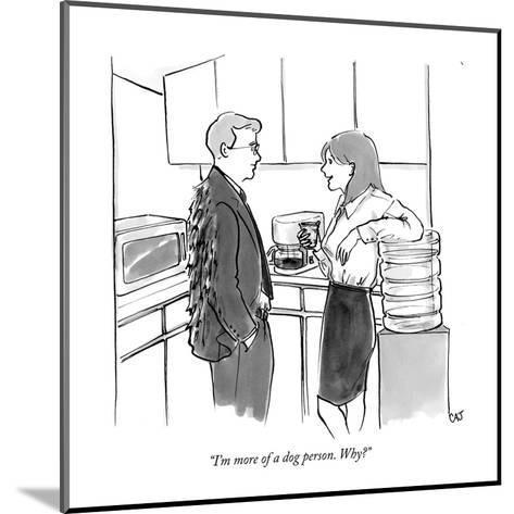 """I'm more of a dog person. Why?"" - New Yorker Cartoon-Carolita Johnson-Mounted Premium Giclee Print"