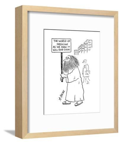 Man with sign that reads; 'The world of medicine as we know it will end so? - Cartoon-Aaron Bacall-Framed Art Print