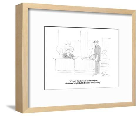 """It's only fair to warn you Ellington, that once bright light of yours, is?"" - Cartoon-Bernard Schoenbaum-Framed Art Print"