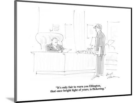 """""""It's only fair to warn you Ellington, that once bright light of yours, is?"""" - Cartoon-Bernard Schoenbaum-Mounted Premium Giclee Print"""