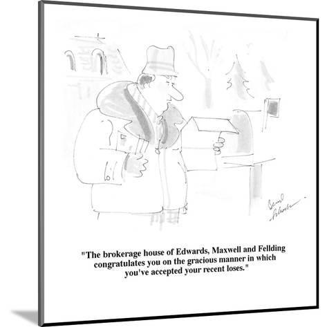 """The brokerage house of Edwards, Maxwell and Fellding congratulate you on ?"" - Cartoon-Bernard Schoenbaum-Mounted Premium Giclee Print"