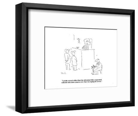 """Let the record reflect that the defendant fully cooperated with the telev?"" - Cartoon-Arnie Levin-Framed Art Print"