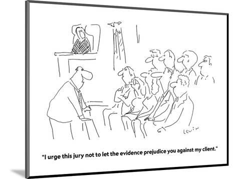 """""""I urge this jury not to let the evidence prejudice you against my client."""" - Cartoon-Arnie Levin-Mounted Premium Giclee Print"""
