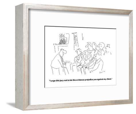 """""""I urge this jury not to let the evidence prejudice you against my client."""" - Cartoon-Arnie Levin-Framed Art Print"""