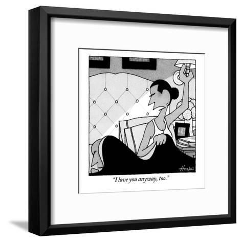 """I love you anyway, too."" - New Yorker Cartoon-William Haefeli-Framed Art Print"