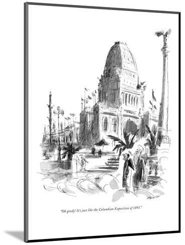 """""""Oh goody! It's just like the Columbian Exposition of 1893."""" - New Yorker Cartoon-James Stevenson-Mounted Premium Giclee Print"""