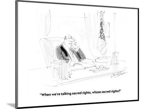 """When we're talking sacred rights, whose sacred rights?"" - Cartoon-Bernard Schoenbaum-Mounted Premium Giclee Print"