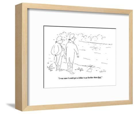 """I was sure I could get a dollar to go farther than that.  - Cartoon-Arnie Levin-Framed Art Print"
