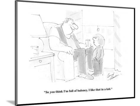 """So you think I'm full of baloney, I like that in a kid."" - Cartoon-Bernard Schoenbaum-Mounted Premium Giclee Print"