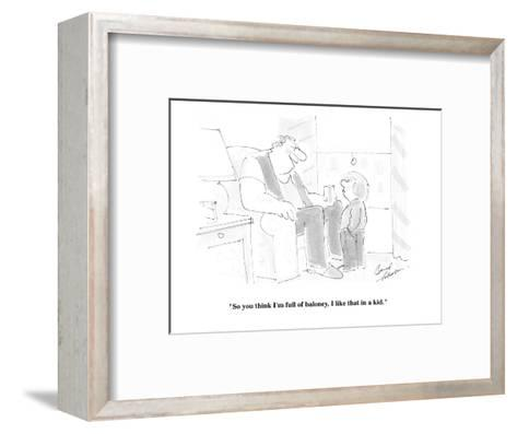 """So you think I'm full of baloney, I like that in a kid."" - Cartoon-Bernard Schoenbaum-Framed Art Print"