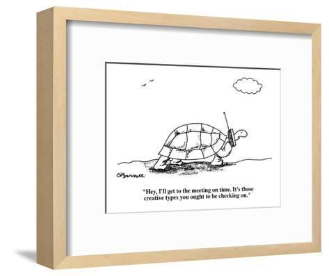 """""""Hey, I'll get to the meeting on time. It's those creative types you ought?"""" - Cartoon-Charles Barsotti-Framed Art Print"""