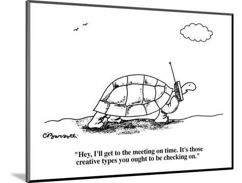 """""""Hey, I'll get to the meeting on time. It's those creative types you ought?"""" - Cartoon-Charles Barsotti-Mounted Premium Giclee Print"""