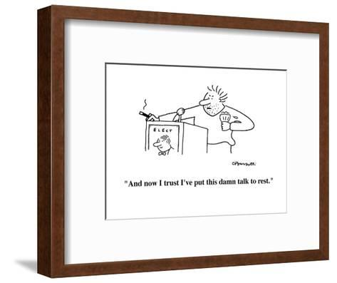 """""""And now I trust I've put this damn talk to rest."""" - Cartoon-Charles Barsotti-Framed Art Print"""