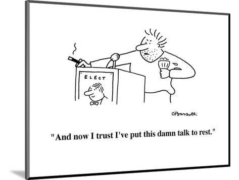 """""""And now I trust I've put this damn talk to rest."""" - Cartoon-Charles Barsotti-Mounted Premium Giclee Print"""