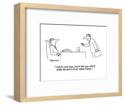 """""""I know your type, you're the type who'll make me prove every claim I make?"""" - Cartoon-Charles Barsotti-Framed Art Print"""