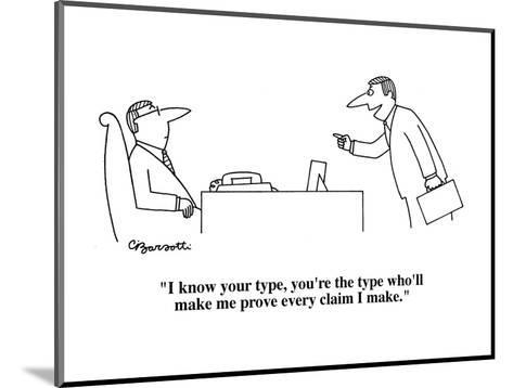 """I know your type, you're the type who'll make me prove every claim I make?"" - Cartoon-Charles Barsotti-Mounted Premium Giclee Print"