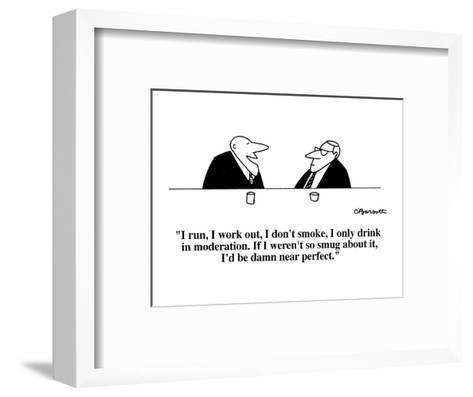 """I run, I work out, I don't smoke, I only drink in moderation.  If I weren?"" - Cartoon-Charles Barsotti-Framed Art Print"