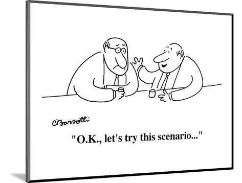"""""""O.K., let's try this scenario . . . """" - Cartoon-Charles Barsotti-Mounted Premium Giclee Print"""