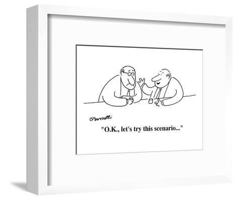 """O.K., let's try this scenario . . . "" - Cartoon-Charles Barsotti-Framed Art Print"