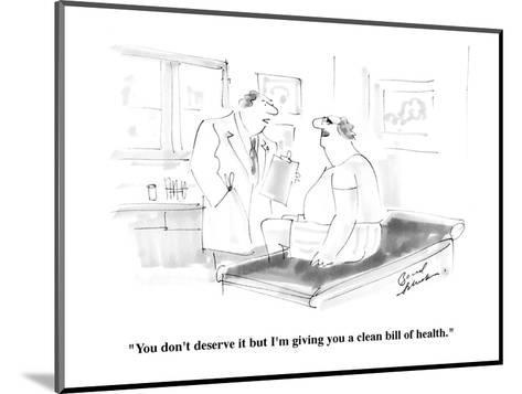 """You don't deserve it but I'm giving you a clean bill of health."" - Cartoon-Bernard Schoenbaum-Mounted Premium Giclee Print"