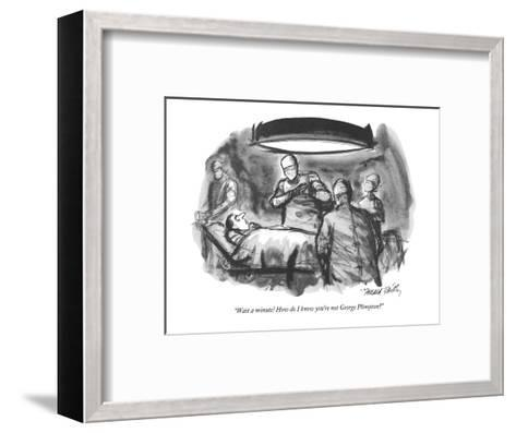 """Wait a minute!  How do I know you're not George Plimpton?"" - New Yorker Cartoon-Donald Reilly-Framed Art Print"