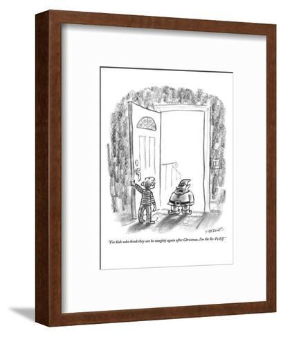 """For kids who think they can be naughty again after Christmas, I'm the Re-?"" - New Yorker Cartoon-Pat Byrnes-Framed Art Print"