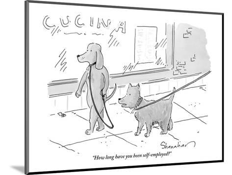"""""""How long have you been self-employed?"""" - New Yorker Cartoon-Danny Shanahan-Mounted Premium Giclee Print"""