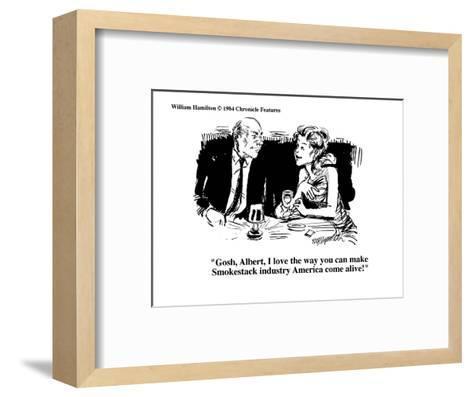 """Gosh, Albert, I love the way you can make Smokestack industry America com?"" - Cartoon-William Hamilton-Framed Art Print"