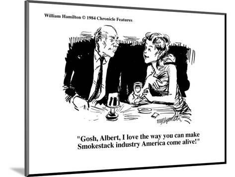 """Gosh, Albert, I love the way you can make Smokestack industry America com?"" - Cartoon-William Hamilton-Mounted Premium Giclee Print"