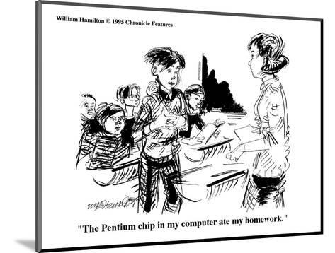"""The Pentium chip in my computer ate my homework."" - Cartoon-William Hamilton-Mounted Premium Giclee Print"