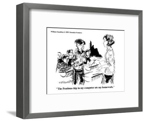 """The Pentium chip in my computer ate my homework."" - Cartoon-William Hamilton-Framed Art Print"