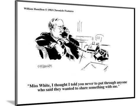 """Miss White, I thought I told you never to put through anyone who said the?"" - Cartoon-William Hamilton-Mounted Premium Giclee Print"