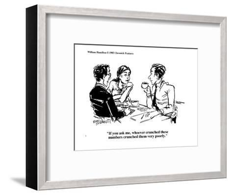 """If you ask me, whoever crunched these numbers crunched them very poorly."" - Cartoon-William Hamilton-Framed Art Print"