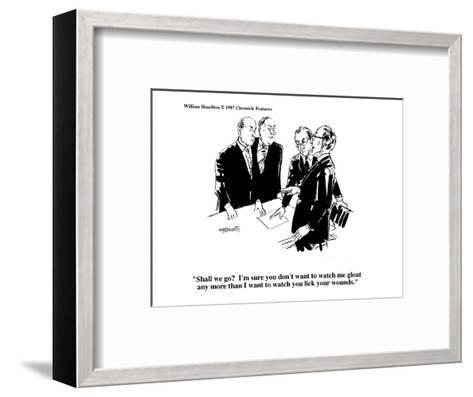 """""""Shall we go?  I'm sure you don't want to watch me gloat any more than I w?"""" - Cartoon-William Hamilton-Framed Art Print"""