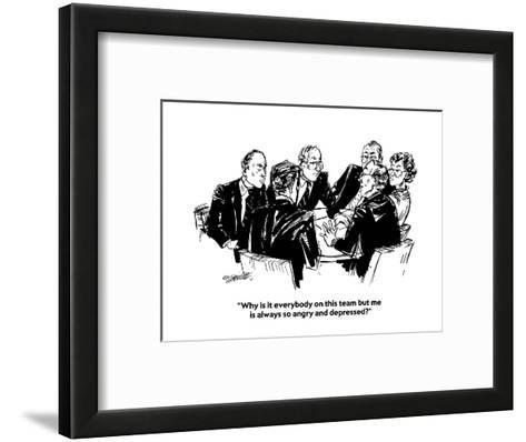"""Why is it everybody on this team but me is always so angry and depressed?"" - Cartoon-William Hamilton-Framed Art Print"