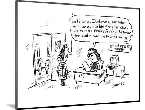 Let's see . . . I believe a computer will be available for your class six ? - Cartoon-David Sipress-Mounted Premium Giclee Print