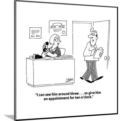 """I can see him around three . . . so give him an appointment for ten o'clo?"" - Cartoon-Bob Zahn-Mounted Premium Giclee Print"