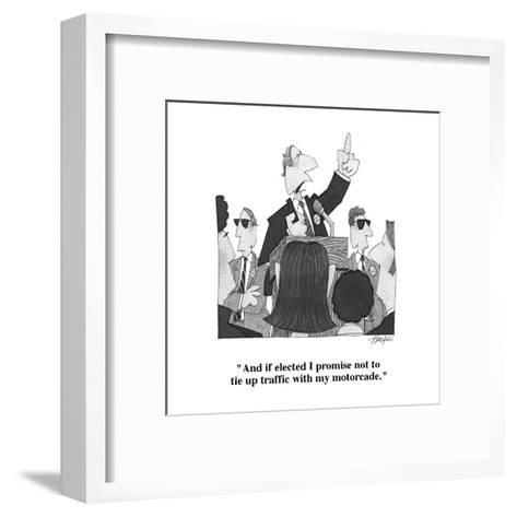 """""""And if elected I promise not to tie up traffic with my motorcade."""" - Cartoon-William Haefeli-Framed Art Print"""