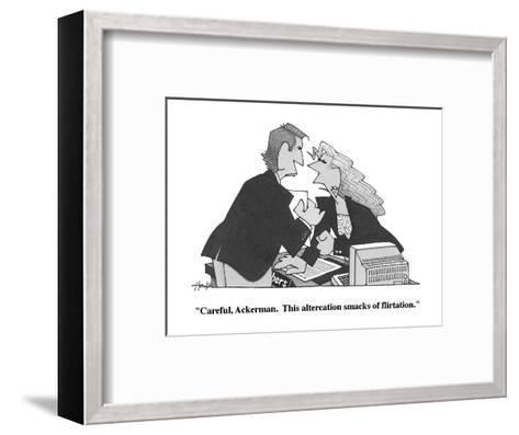 """Careful, Ackerman.  This altercation smacks of flirtation."" - Cartoon-William Haefeli-Framed Art Print"