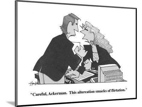 """Careful, Ackerman.  This altercation smacks of flirtation."" - Cartoon-William Haefeli-Mounted Premium Giclee Print"