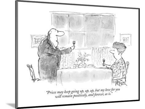 """""""Prices may keep going up, up, up, but my love for you will remain positiv?"""" - New Yorker Cartoon-Robert Weber-Mounted Premium Giclee Print"""