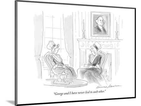 """George and I have never lied to each other."" - New Yorker Cartoon-Bernard Schoenbaum-Mounted Premium Giclee Print"