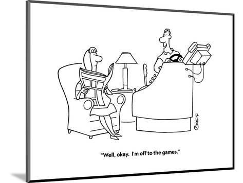 """""""Well, okay.  I'm off to the games."""" - Cartoon-Ted Goff-Mounted Premium Giclee Print"""