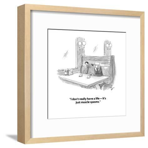 """""""I don't really have a life ? it's just muscle spasms."""" - Cartoon-Frank Cotham-Framed Art Print"""