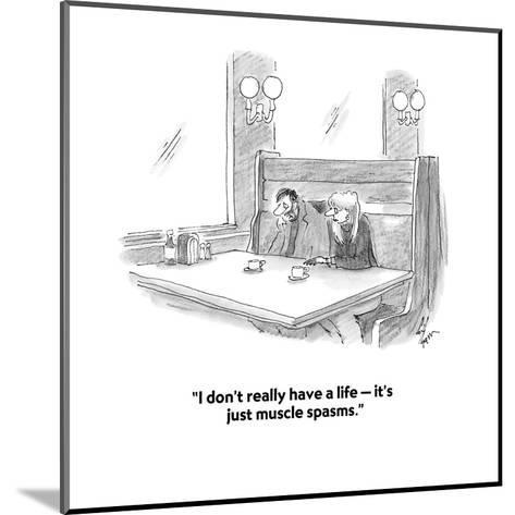 """""""I don't really have a life ? it's just muscle spasms."""" - Cartoon-Frank Cotham-Mounted Premium Giclee Print"""